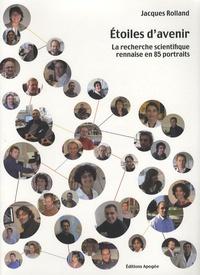 Jacques Rolland - Etoiles d'avenir - La recherche scientifique rennaise en 85 portraits.