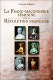 Jacques Rolland - La franc-maçonnerie féminine dans la révolution française.