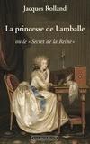 """Jacques Rolland - La princesse de Lamballe ou le """"secret de la reine""""."""