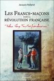 Jacques Rolland - Les francs-maçons dans la révolution française.