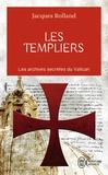 Jacques Rolland - Les templiers - Les archives secrètes du Vatican.