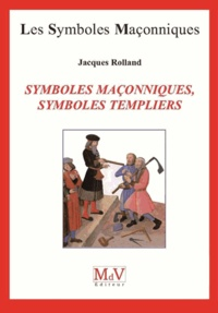 Jacques Rolland - Symboles maçonniques, symboles templiers.