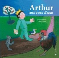 Jacques Roman et Lénaïck Durel - Arthur aux yeux d'azur.