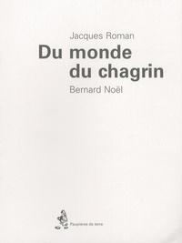 Jacques Roman et Bernard Noël - Du monde du chagrin.