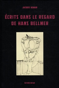 Jacques Roman - Ecrits dans le regard de Hans Bellmer.