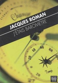 Jacques Roman - J'étais baromètre.