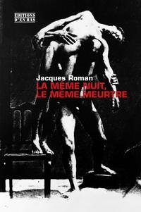 Jacques Roman - La même nuit, le même meurtre.