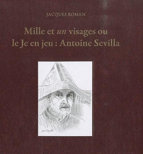 Jacques Roman - Mille et un visages où le Je en jeu : Antoine Sevilla.