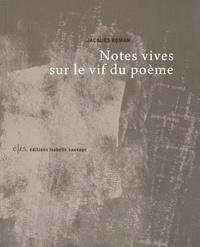 Jacques Roman - Notes vives sur le vif du poème.