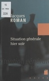 Jacques Roman - Situation générale hier soir.