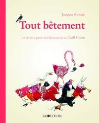 Jacques Roman - Tout bêtement - En rêvant à partir des illustrations de Carll Cneut.