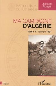 Jacques Rongier - Ma campagne d'Algérie - Tome 1, L'année 1961.