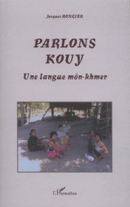 Jacques Rongier - Parlons kouy - Une langue môn-khmer.