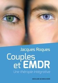 Jacques Roques - Couples et EMDR - Une thérapie intégrative.