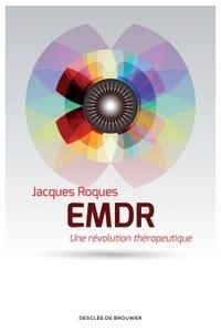Jacques Roques - EMDR - Une révolution thérapeutique.