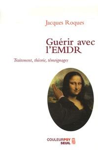 Jacques Roques - Guérir avec l'EMDR - Traitement, théorie, témoignages.