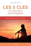 Jacques Ross - Les 5 clés de l'équilibre psychologique - Vers une paix intérieure durable.