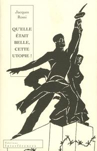 Jacques Rossi - Qu'elle était belle cette utopie ! - Chroniques du Goulag.