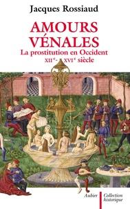 Jacques Rossiaud - Amours vénales - La prostitution en Occident, XIIe-XVIe siècle.