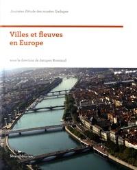 Jacques Rossiaud - Villes et fleuves en Europe.