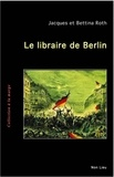Jacques Roth et Bettina Roth - Le libraire de Berlin.