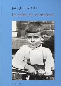 Jacques Roth - Un enfant de ces années-là.
