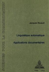 Jacques Rouault - Linguistique automatique: Applications documentaires - Avec la participation de G. Antoniadis et G. Lallich-Boidin.