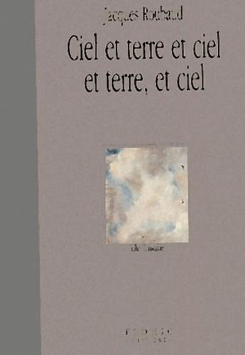Jacques Roubaud - Ciel et terre et ciel et terre, et ciel.