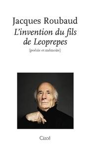 Jacques Roubaud - L'invention du fils de Leoprepes - Poésie et mémoire.