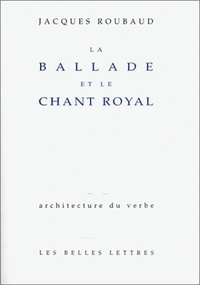 Jacques Roubaud - La ballade et le chant royal.