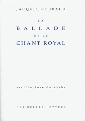Jacques Roubaud - La ballade et le chant royal.