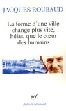 Jacques Roubaud - La forme d'une ville change plus vite, hélas, que le coeur des humains - Cent cinquante poèmes 1991-1998.