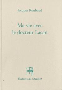 Jacques Roubaud - Ma vie avec le docteur Lacan.