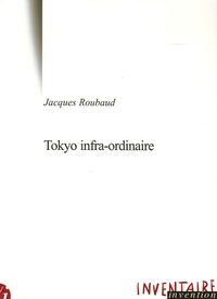 Jacques Roubaud - Tokyo infra-ordinaire.