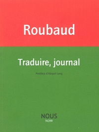 Jacques Roubaud - Traduire, journal.