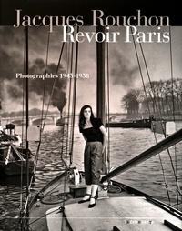 Jacques Rouchon - Revoir Paris - Photographies 1945-1958.