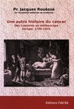 Jacques Rouëssé - Une autre histoire du cancer - Des Lumières au stéthoscope, Europe, 1750-1816.