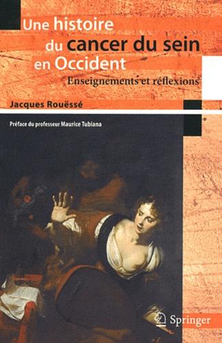 Jacques Rouëssé - Une histoire du cancer du sein en Occident - Enseignements et réflexions.