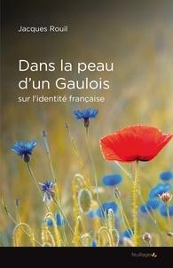 Jacques Rouil - Dans la peau d'un Gaulois - Essai sur une identité française.