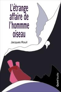 Jacques Rouil - L'étrange affaire de l'homme-oiseau.