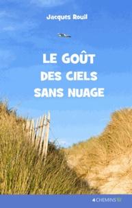 Jacques Rouil - Le goût des ciels sans nuage.
