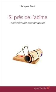 Jacques Rouil - Si près de l'abîme - Nouvelles du monde actuel.