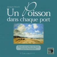 Jacques Rouré - Un poisson dans chaque port : de la mer du Nord jusqu'en Normandie.