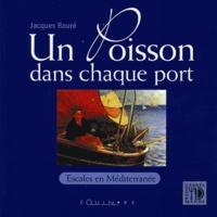 Jacques Rouré - Un poisson dans chaque port : escales en Méditerranée.