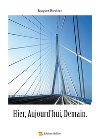 Jacques Routier - Hier, Aujourd'hui, Demain.