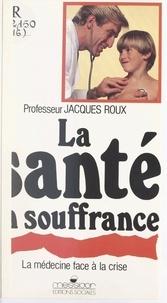 Jacques Roux - La santé en souffrance.