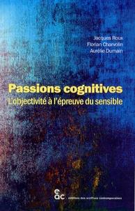 Jacques Roux et Florian Charvolin - Passions cognitives - L'objectivité à l'épreuve du sensible.