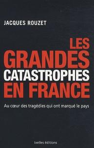 Jacques Rouzet - Les Grandes Catastrophes en France.