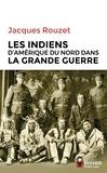 Jacques Rouzet - Les Indiens d'Amérique du Nord dans la Grande Guerre - 1917-1918.