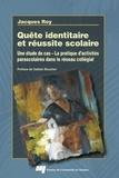 Jacques Roy - Quête identitaire et réussite scolaire - Une étude de cas - La pratique d'activités parascolaires dans le réseau collégial.